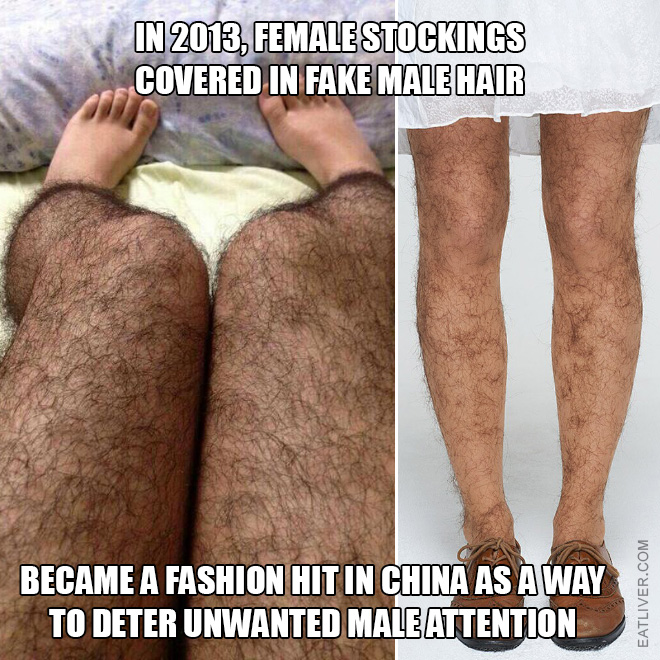 Did you know that In 2013, female stockings covered in fake male hair became a fashion hit in China as a way to deter unwanted male attention?