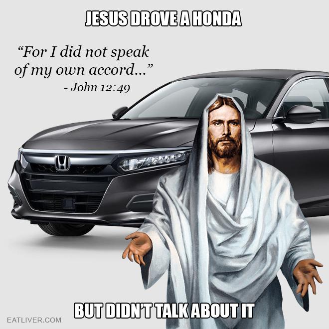 Jesus drove a Honda but didn't talk about it.