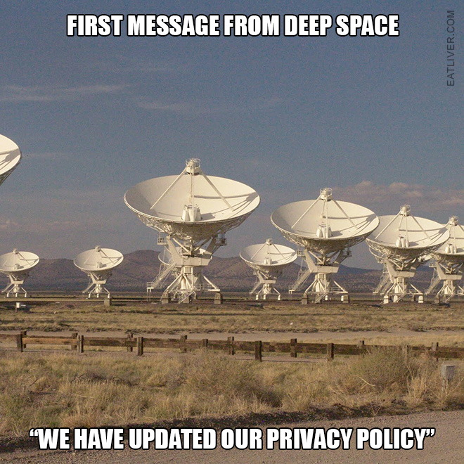 "First message from deep space: ""We have updated our privacy policy""."