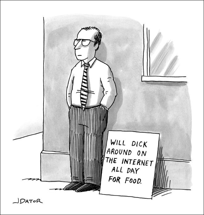 Will dick around on the internet all day for food.