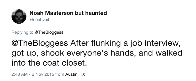 After flunking a job interview, got up, shook everyone's hands, and walked into the coat closet.