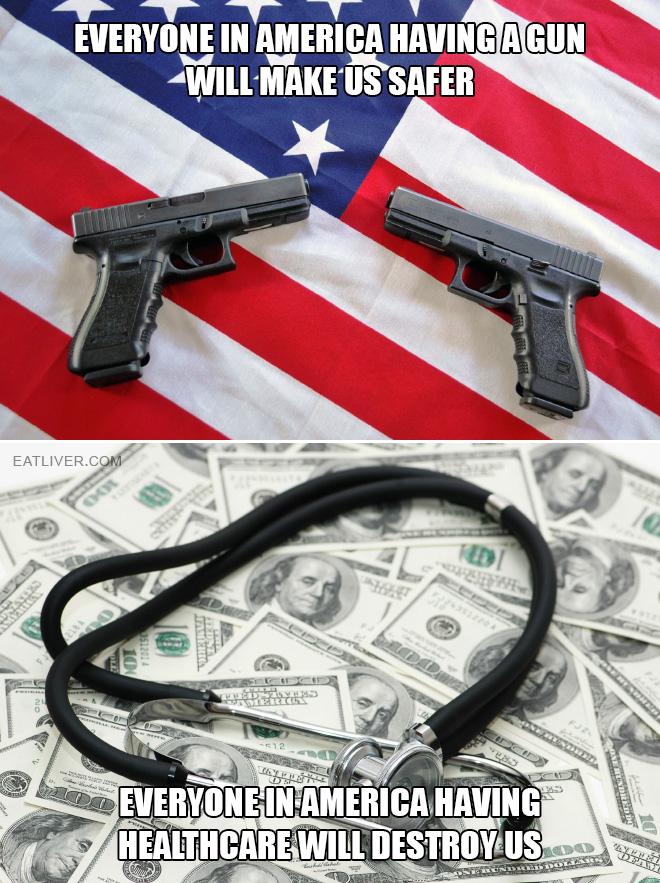 Republican logic: everyone in America having a gun will make us safer but everyone in America having healthcare destroy us.