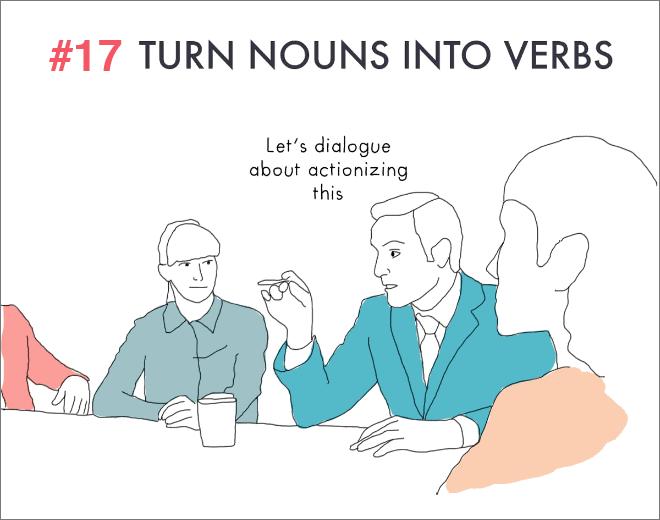 Turns nouns into verbs.