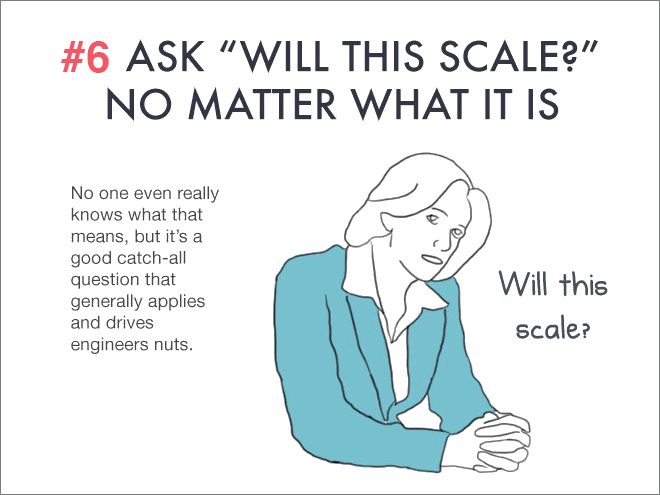 """Ask """"will it scale"""" no matter what it is."""