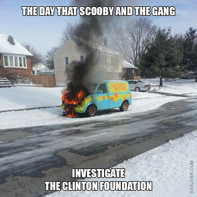 The day that Scooby and the gang investigate The Clinton Foundation.