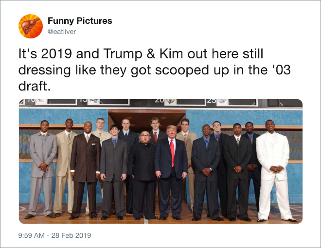 It's 2019 and Trump & Kim out here still dressing like they got scooped up in the '03 draft.