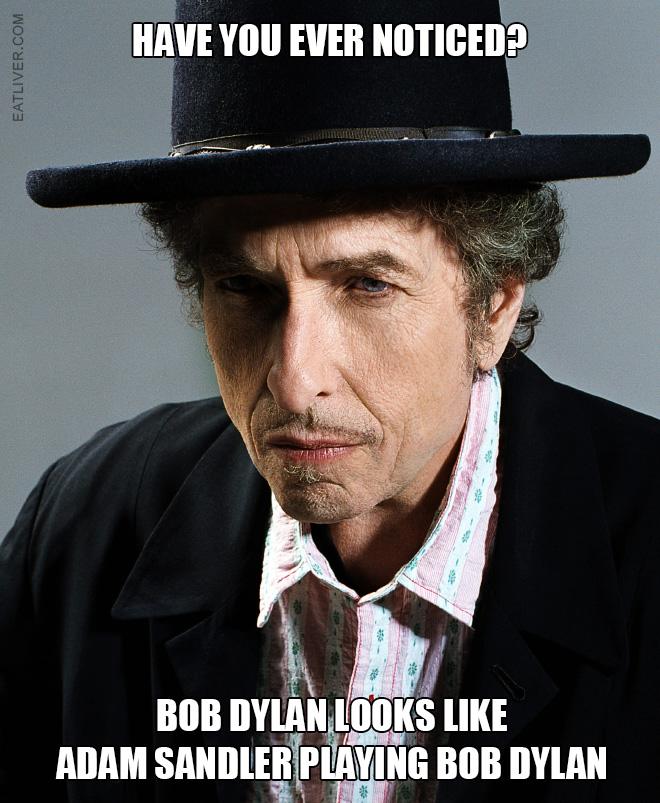 Bob Dylan looks like Adam Sandler playing Bob Dylan.