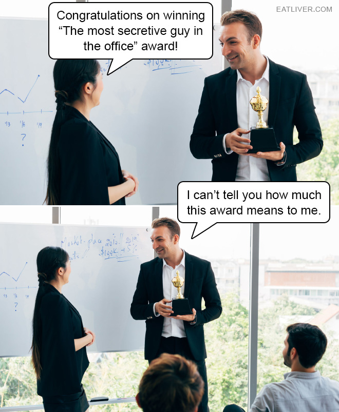 """Congratulations on winning """"The most secretive guy in the office"""" award!"""