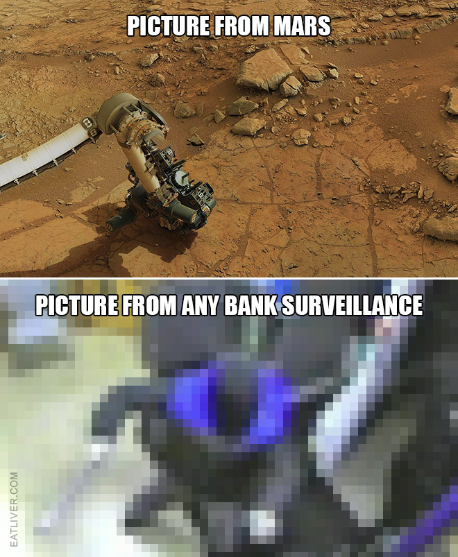 Picture from Mars vs. picture from any bank surveillance. It doesn't really make sense...
