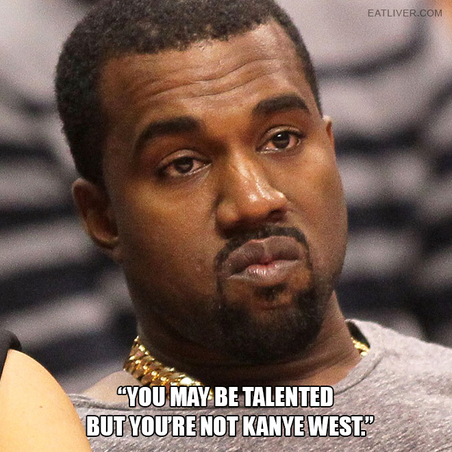 Extremely dumb Kanye West quote.