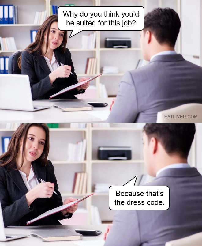 He's not wrong. That's really the dress code.