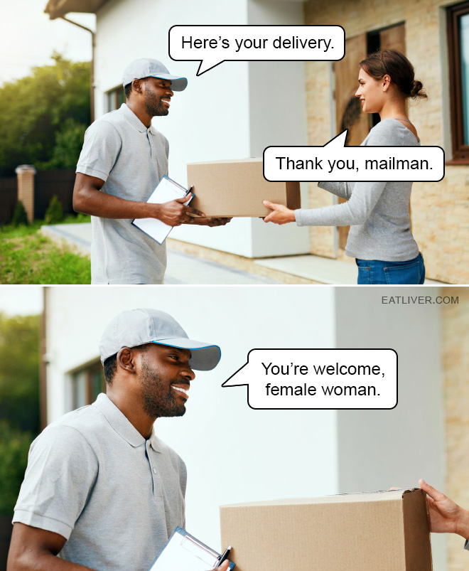 You're welcome, female woman.