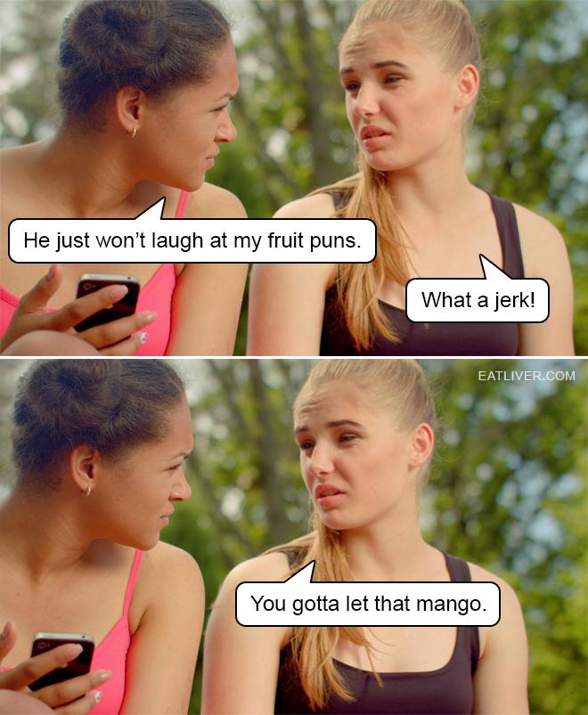 She's gotta let that mango.