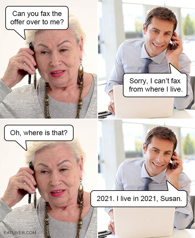 2021. I live in 2021, Susan.