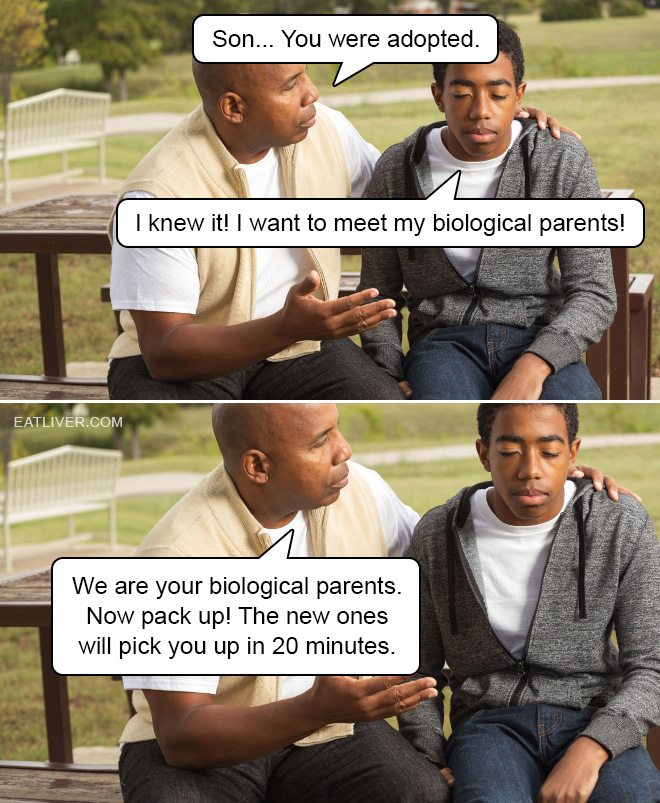 Son... you were adopted.