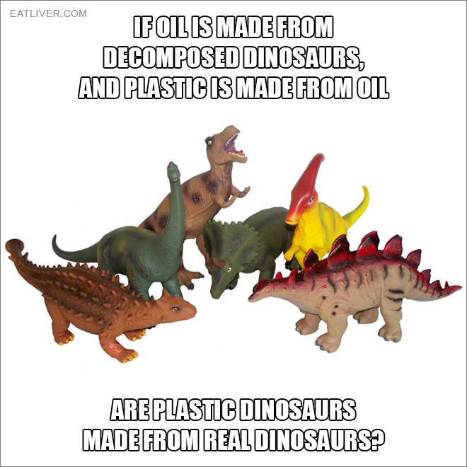 If oil is made from decomposed dinosaurs, and plastic is made from oil, are plastic dinosaurs made from real dinosaurs?