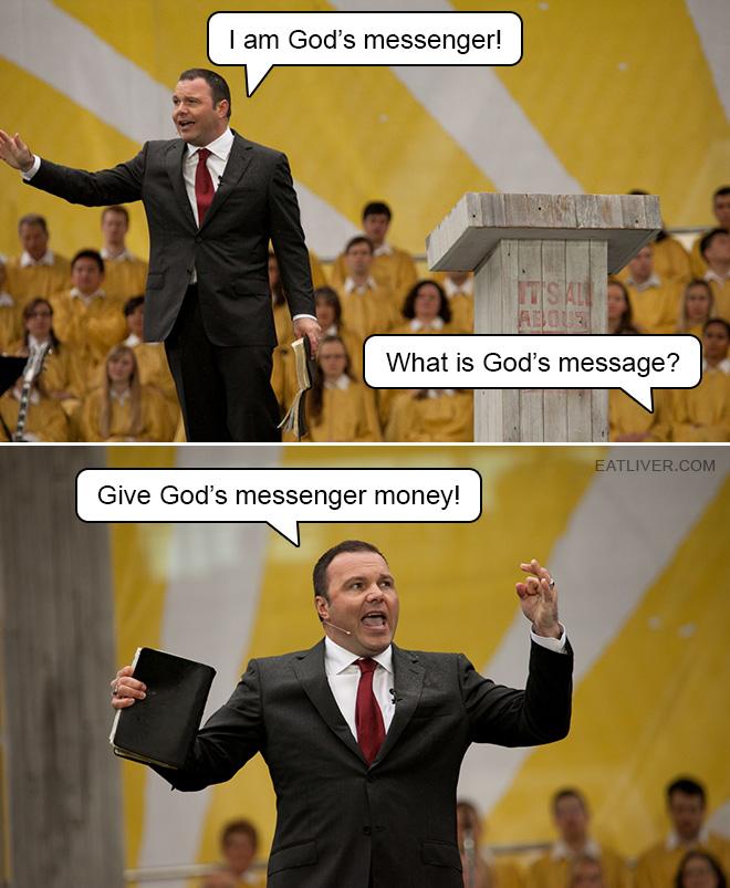 I am God's messenger! What is God's message? Give God's messenger money!