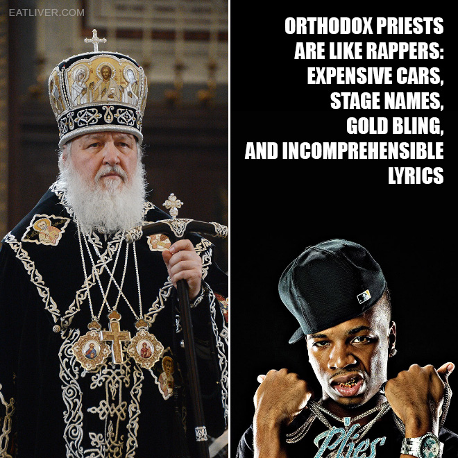 Orthodox priests are like rappers: expensive cars, stage names, gold bling, and incomprehensible lyrics.