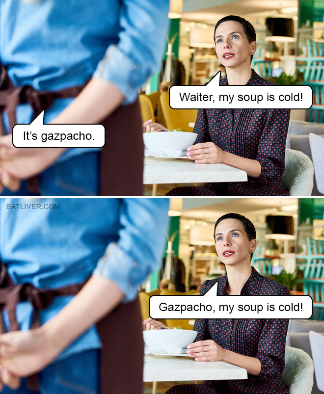 Gazpacho, my soup is cold!
