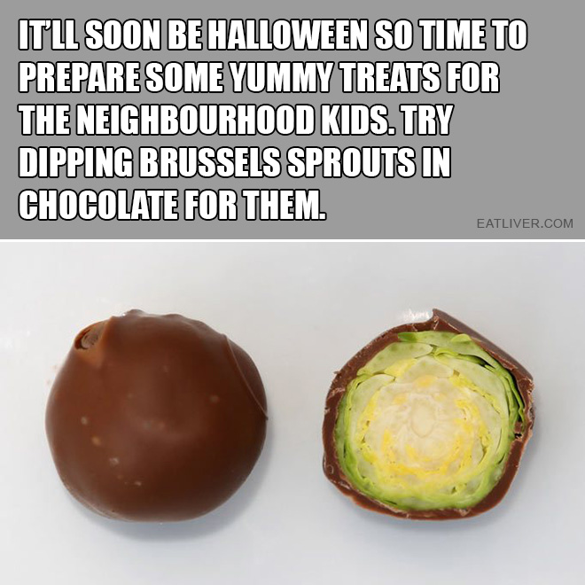 It will soon be Halloween so time to prepare some yummy treats for the neighbourhood kids. Try dipping Brussels sprouts in chocolate for them.
