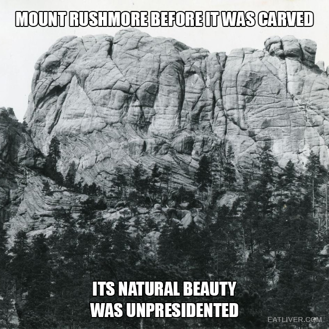 Mount Rushmore before it was carved . Its natural beauty was unpresidented.